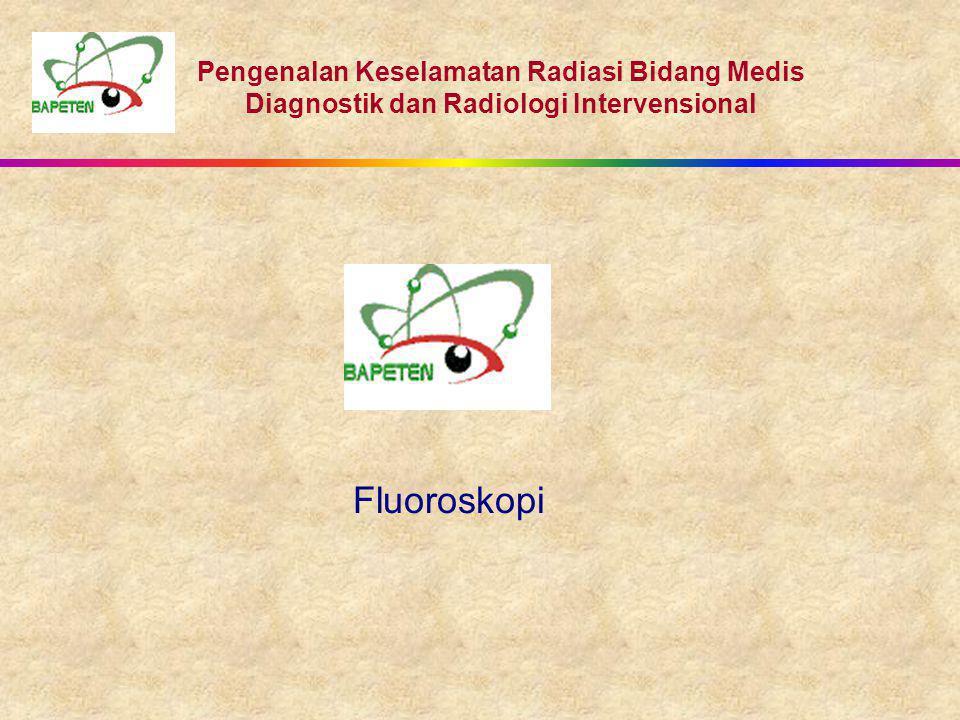 Pengenalan Keselamatan Radiasi Bidang Medis Diagnostik dan Radiologi Intervensional Fluoroskopi