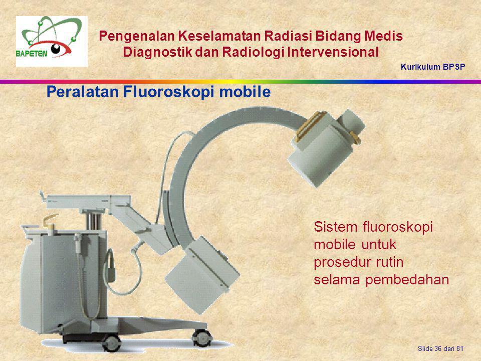 Kurikulum BPSP Pengenalan Keselamatan Radiasi Bidang Medis Diagnostik dan Radiologi Intervensional Slide 36 dari 81 Sistem fluoroskopi mobile untuk pr