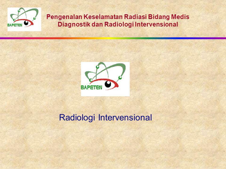 Pengenalan Keselamatan Radiasi Bidang Medis Diagnostik dan Radiologi Intervensional Radiologi Intervensional