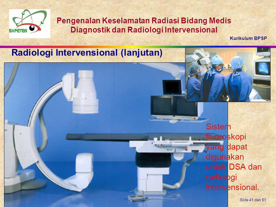 Kurikulum BPSP Pengenalan Keselamatan Radiasi Bidang Medis Diagnostik dan Radiologi Intervensional Slide 41 dari 81 Sistem fluoroskopi yang dapat digu