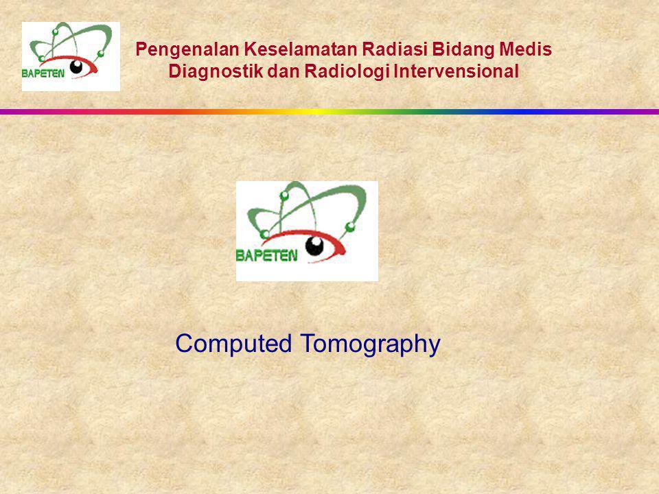 Pengenalan Keselamatan Radiasi Bidang Medis Diagnostik dan Radiologi Intervensional Computed Tomography