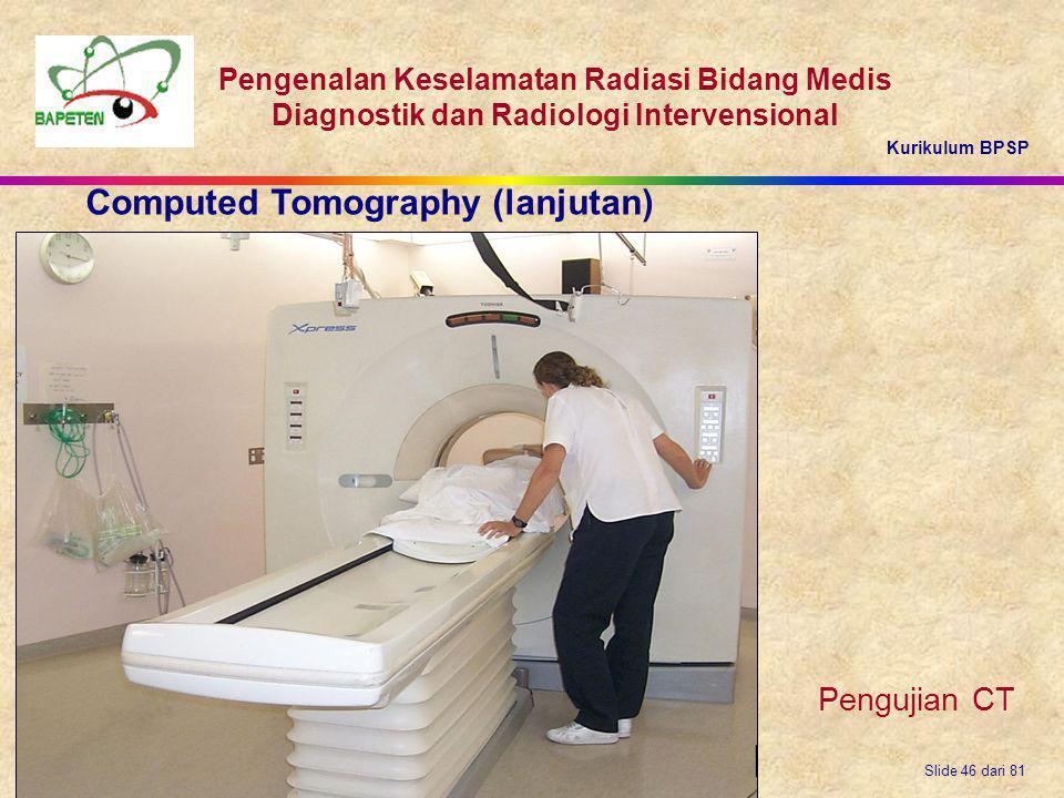 Kurikulum BPSP Pengenalan Keselamatan Radiasi Bidang Medis Diagnostik dan Radiologi Intervensional Slide 46 dari 81 Pengujian CT Computed Tomography (