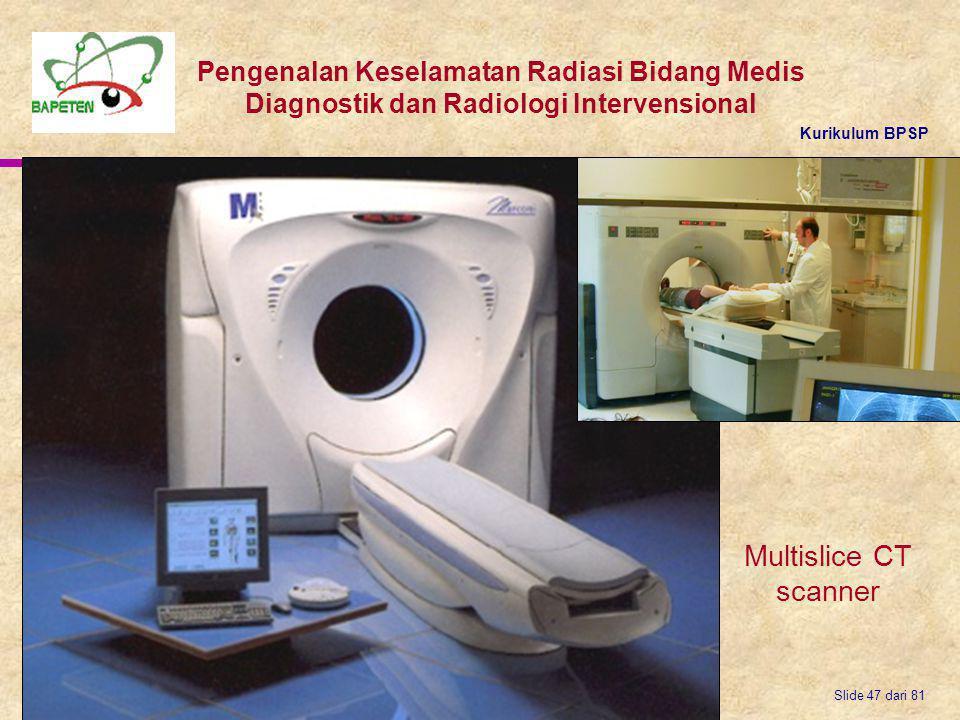 Kurikulum BPSP Pengenalan Keselamatan Radiasi Bidang Medis Diagnostik dan Radiologi Intervensional Slide 47 dari 81 Multislice CT scanner