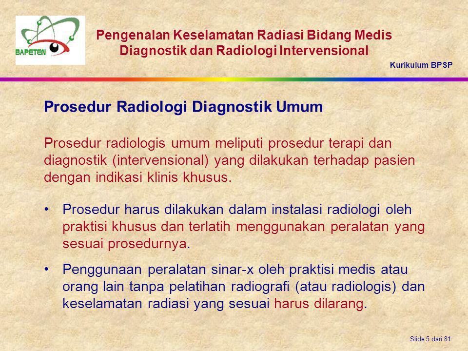 Kurikulum BPSP Pengenalan Keselamatan Radiasi Bidang Medis Diagnostik dan Radiologi Intervensional Slide 5 dari 81 Prosedur Radiologi Diagnostik Umum