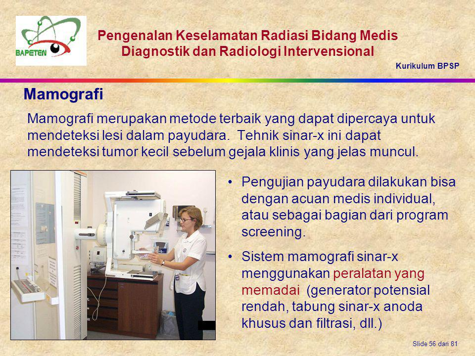 Kurikulum BPSP Pengenalan Keselamatan Radiasi Bidang Medis Diagnostik dan Radiologi Intervensional Slide 56 dari 81 Mamografi merupakan metode terbaik