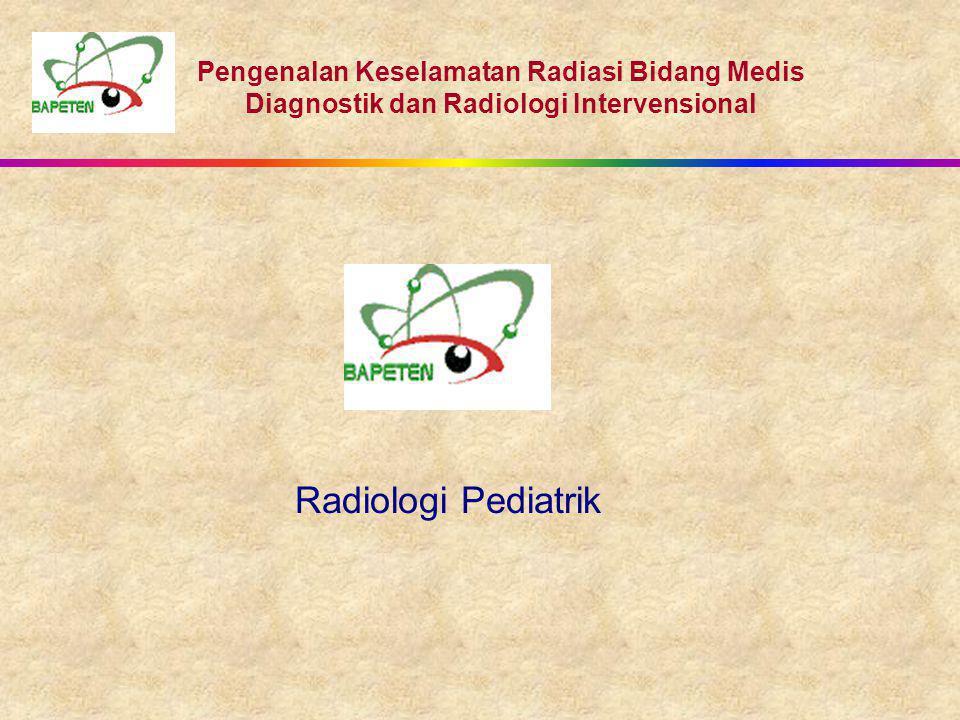 Pengenalan Keselamatan Radiasi Bidang Medis Diagnostik dan Radiologi Intervensional Radiologi Pediatrik