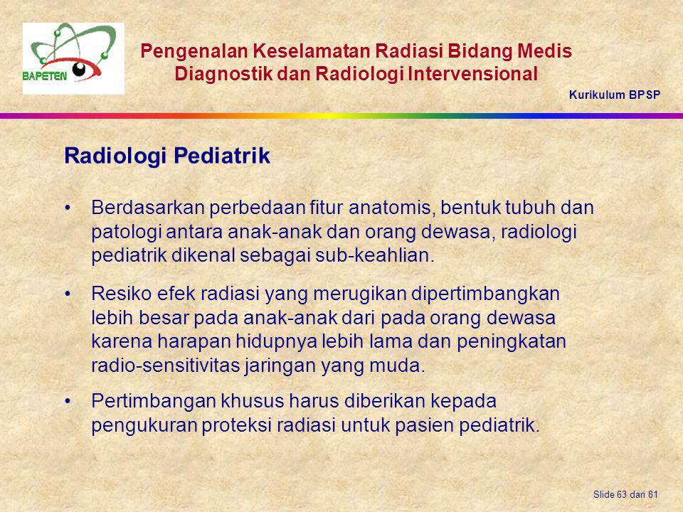 Kurikulum BPSP Pengenalan Keselamatan Radiasi Bidang Medis Diagnostik dan Radiologi Intervensional Slide 63 dari 81 Berdasarkan perbedaan fitur anatom