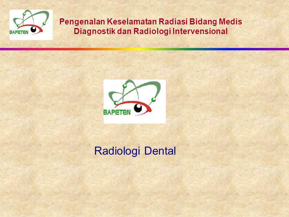Pengenalan Keselamatan Radiasi Bidang Medis Diagnostik dan Radiologi Intervensional Radiologi Dental