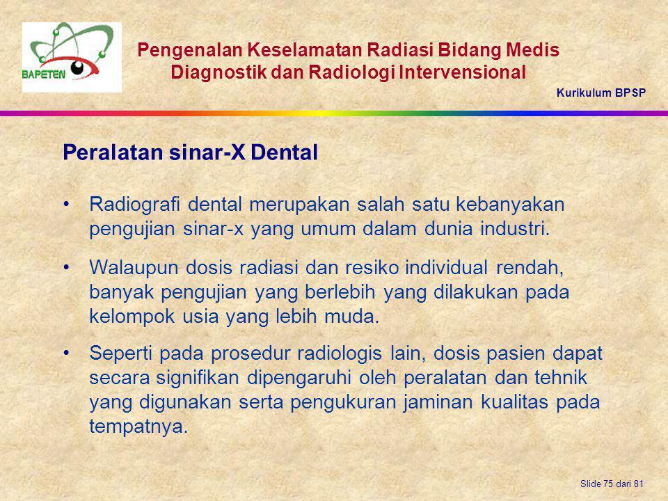 Kurikulum BPSP Pengenalan Keselamatan Radiasi Bidang Medis Diagnostik dan Radiologi Intervensional Slide 75 dari 81 Peralatan sinar-X Dental Radiograf