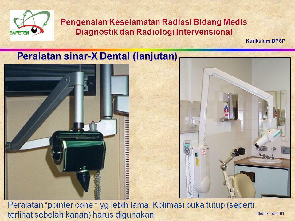 Kurikulum BPSP Pengenalan Keselamatan Radiasi Bidang Medis Diagnostik dan Radiologi Intervensional Slide 76 dari 81 Peralatan sinar-X Dental (lanjutan