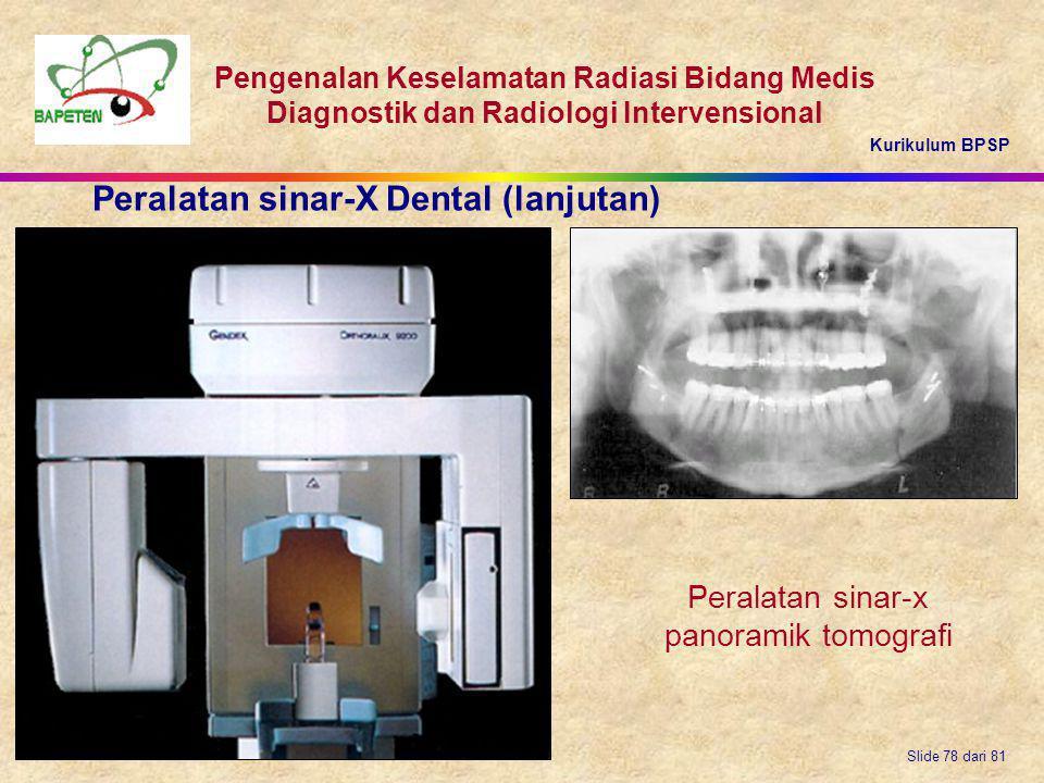 Kurikulum BPSP Pengenalan Keselamatan Radiasi Bidang Medis Diagnostik dan Radiologi Intervensional Slide 78 dari 81 Peralatan sinar-x panoramik tomogr