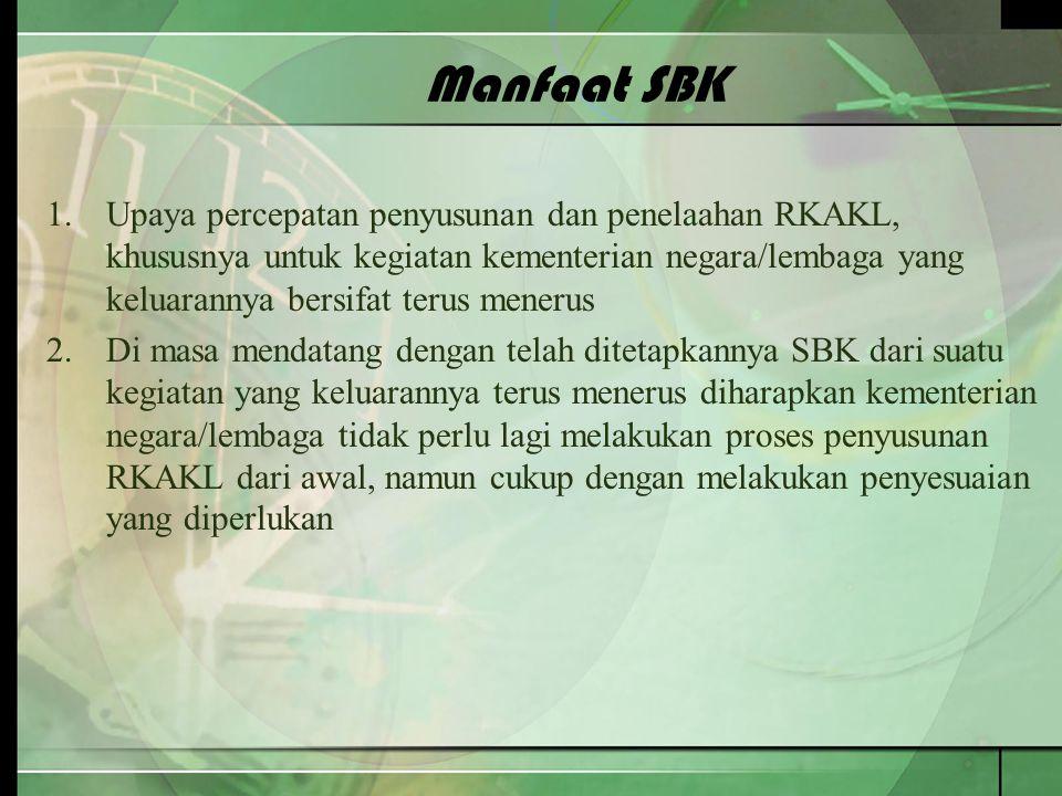 Manfaat SBK 1.Upaya percepatan penyusunan dan penelaahan RKAKL, khususnya untuk kegiatan kementerian negara/lembaga yang keluarannya bersifat terus me