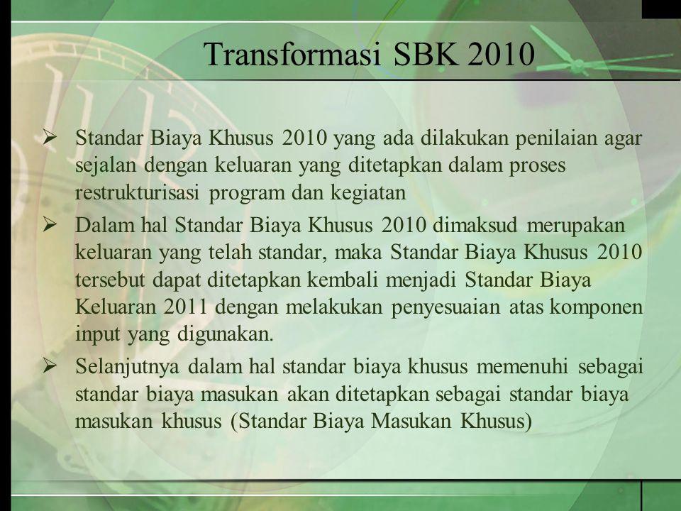 Transformasi SBK 2010  Standar Biaya Khusus 2010 yang ada dilakukan penilaian agar sejalan dengan keluaran yang ditetapkan dalam proses restrukturisa