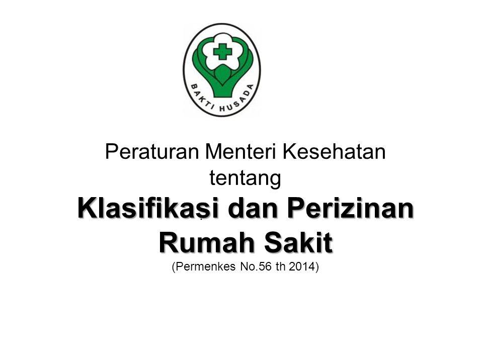 Klasifikasi dan Perizinan Rumah Sakit Peraturan Menteri Kesehatan tentang Klasifikasi dan Perizinan Rumah Sakit (Permenkes No.56 th 2014)
