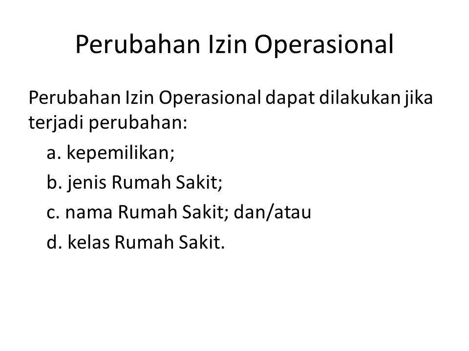 Perubahan Izin Operasional Perubahan Izin Operasional dapat dilakukan jika terjadi perubahan: a.