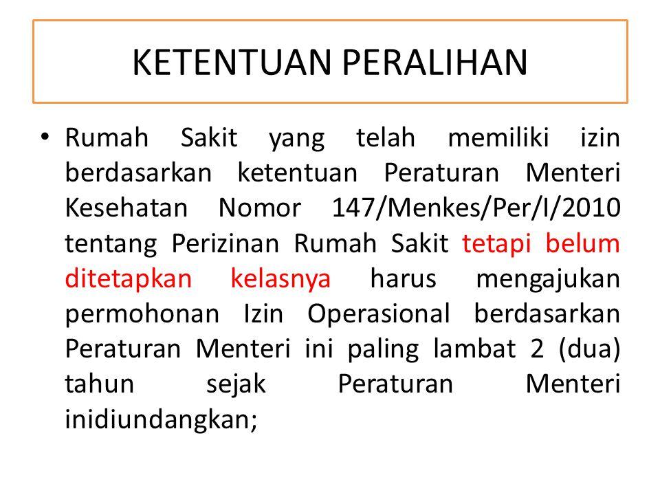 KETENTUAN PERALIHAN Rumah Sakit yang telah memiliki izin berdasarkan ketentuan Peraturan Menteri Kesehatan Nomor 147/Menkes/Per/I/2010 tentang Perizin