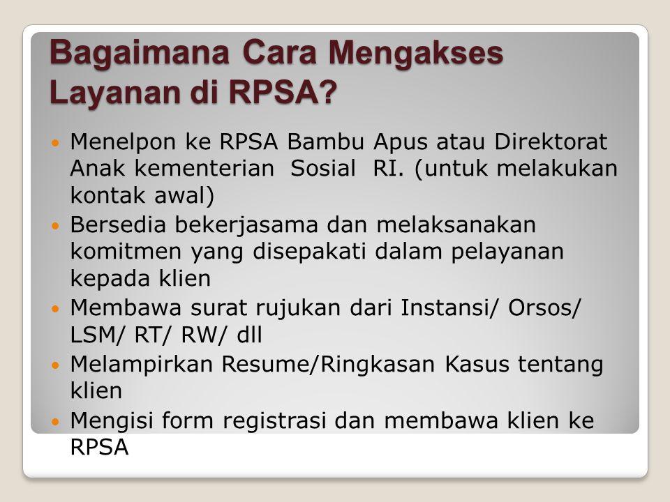 Bagaimana Cara Mengakses Layanan di RPSA? Menelpon ke RPSA Bambu Apus atau Direktorat Anak kementerian Sosial RI. (untuk melakukan kontak awal) Bersed