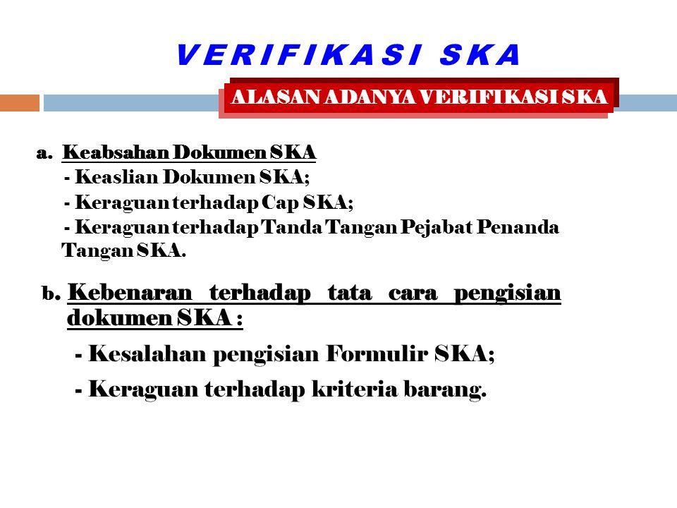 a.Keabsahan Dokumen SKA - Keaslian Dokumen SKA; - Keraguan terhadap Cap SKA; - Keraguan terhadap Tanda Tangan Pejabat Penanda Tangan SKA.