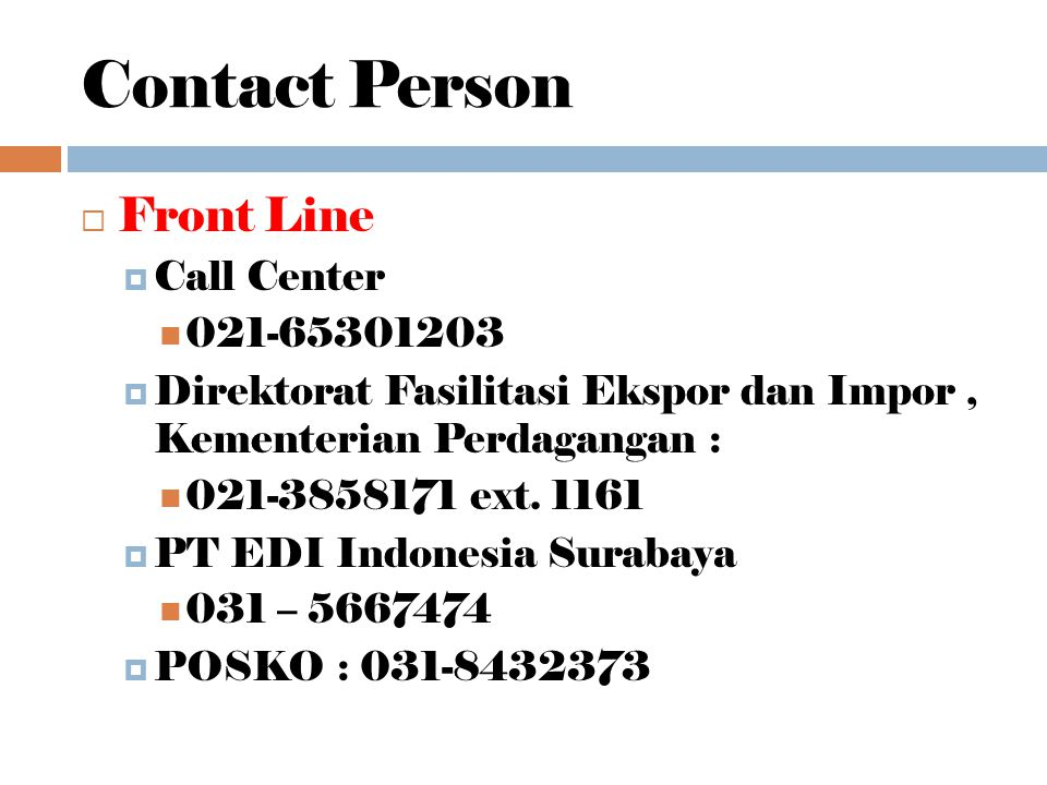 Contact Person  Front Line  Call Center 021-65301203  Direktorat Fasilitasi Ekspor dan Impor, Kementerian Perdagangan : 021-3858171 ext. 1161  PT