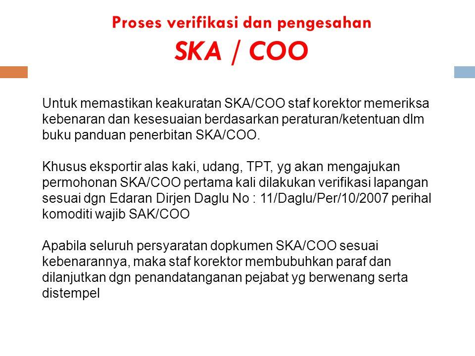 Proses verifikasi dan pengesahan SKA / COO Untuk memastikan keakuratan SKA/COO staf korektor memeriksa kebenaran dan kesesuaian berdasarkan peraturan/ketentuan dlm buku panduan penerbitan SKA/COO.