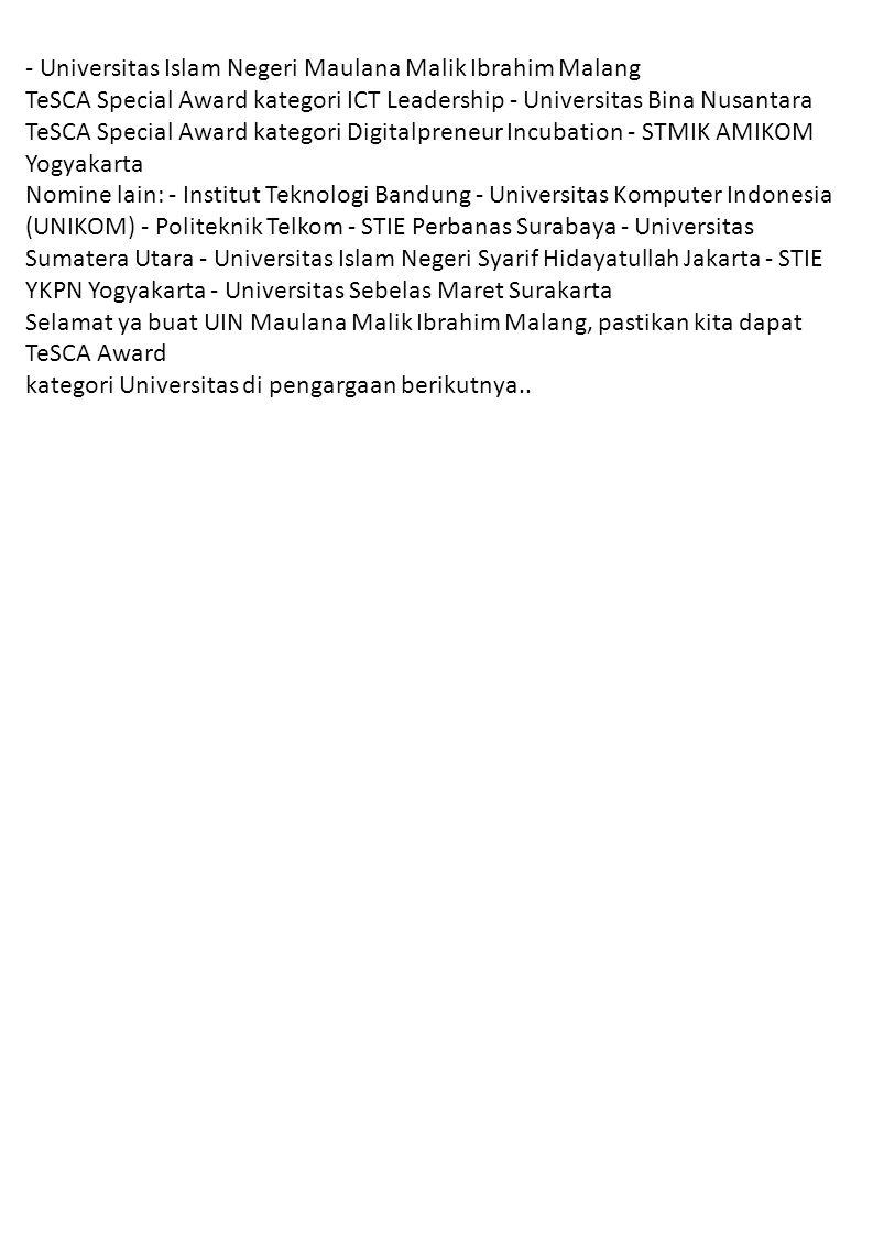 - Universitas Islam Negeri Maulana Malik Ibrahim Malang TeSCA Special Award kategori ICT Leadership - Universitas Bina Nusantara TeSCA Special Award k