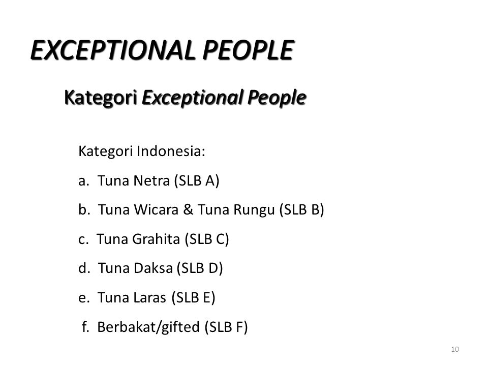 EXCEPTIONAL PEOPLE Kategori Exceptional People Kategori Exceptional People Kategori Indonesia: a. Tuna Netra (SLB A) b. Tuna Wicara & Tuna Rungu (SLB