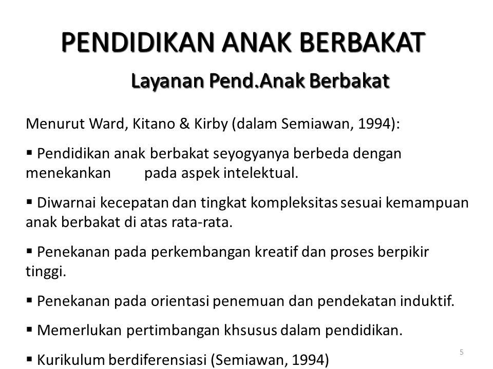 PENDIDIKAN ANAK BERBAKAT Layanan Pend.Anak Berbakat Menurut Ward, Kitano & Kirby (dalam Semiawan, 1994): § Pendidikan anak berbakat seyogyanya berbeda