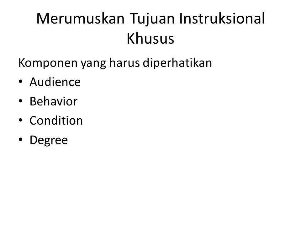 Merumuskan Tujuan Instruksional Khusus Komponen yang harus diperhatikan Audience Behavior Condition Degree