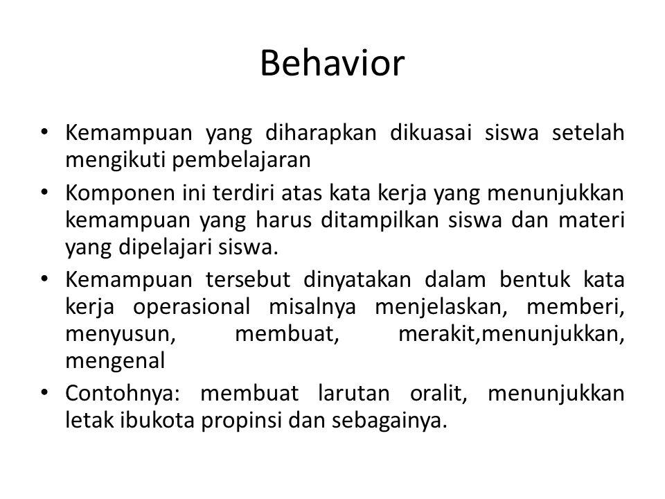 Behavior Kemampuan yang diharapkan dikuasai siswa setelah mengikuti pembelajaran Komponen ini terdiri atas kata kerja yang menunjukkan kemampuan yang harus ditampilkan siswa dan materi yang dipelajari siswa.