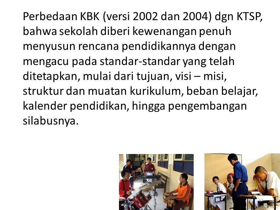 Perbedaan KBK (versi 2002 dan 2004) dgn KTSP, bahwa sekolah diberi kewenangan penuh menyusun rencana pendidikannya dengan mengacu pada standar-standar yang telah ditetapkan, mulai dari tujuan, visi – misi, struktur dan muatan kurikulum, beban belajar, kalender pendidikan, hingga pengembangan silabusnya.