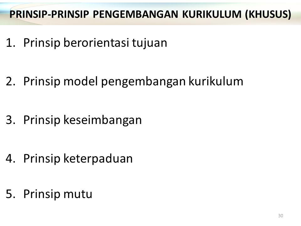 1.Prinsip berorientasi tujuan 2.Prinsip model pengembangan kurikulum 3.Prinsip keseimbangan 4.Prinsip keterpaduan 5.