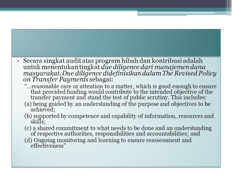 Secara singkat audit atas program hibah dan kontribusi adalah untuk menentukan tingkat due diligence dari manajemen dana masyarakat. Due diligence did