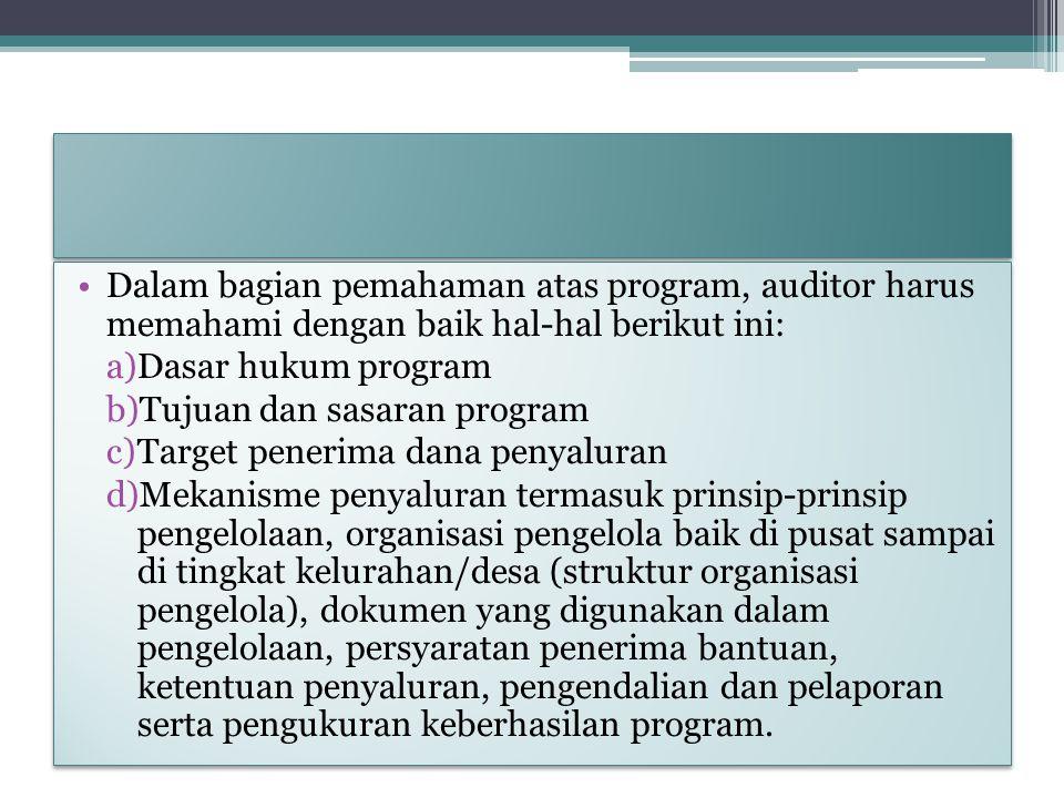 Dalam bagian pemahaman atas program, auditor harus memahami dengan baik hal-hal berikut ini: a)Dasar hukum program b)Tujuan dan sasaran program c)Targ
