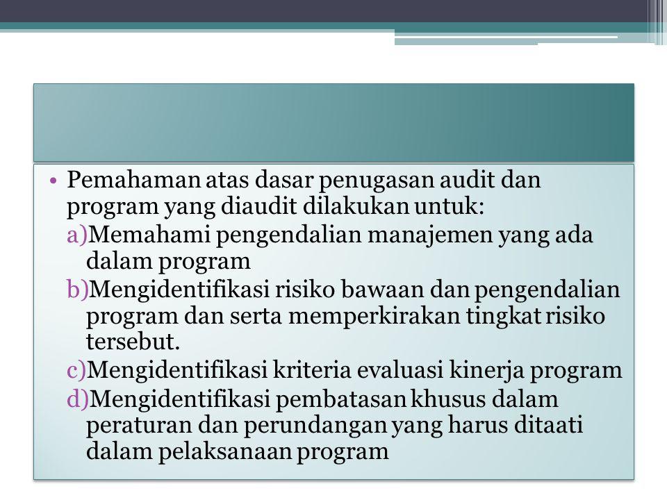 Pemahaman atas dasar penugasan audit dan program yang diaudit dilakukan untuk: a)Memahami pengendalian manajemen yang ada dalam program b)Mengidentifi