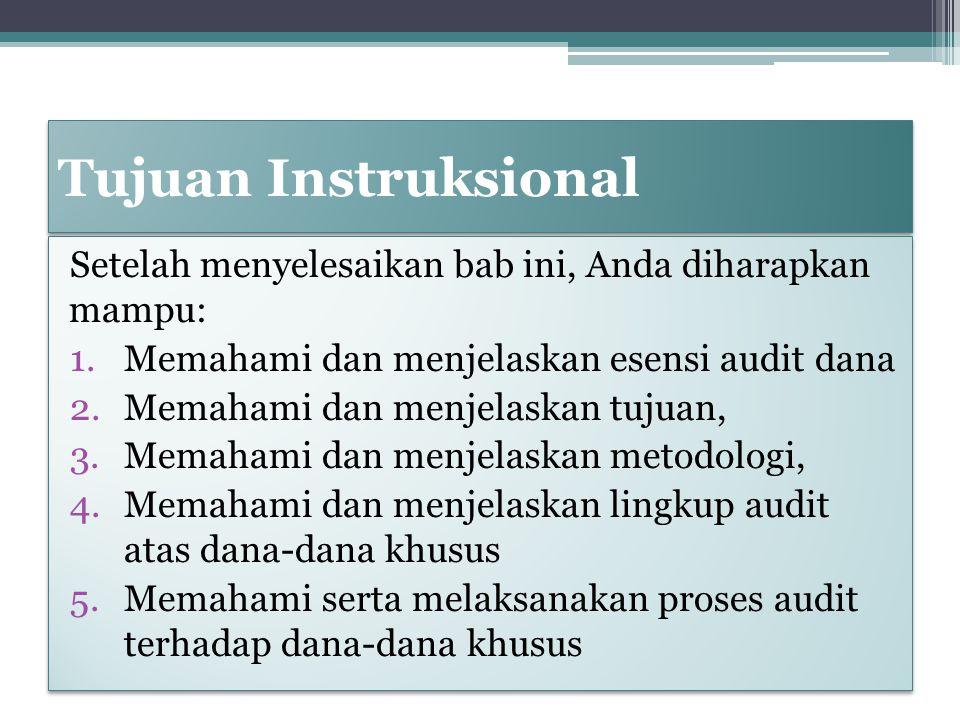 Tujuan Instruksional Setelah menyelesaikan bab ini, Anda diharapkan mampu: 1.Memahami dan menjelaskan esensi audit dana 2.Memahami dan menjelaskan tuj