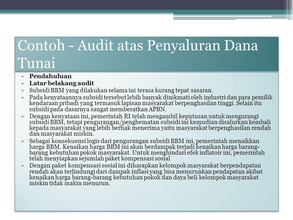 Contoh - Audit atas Penyaluran Dana Tunai Pendahuluan Latar belakang audit Subsidi BBM yang dilakukan selama ini terasa kurang tepat sasaran. Pada ken