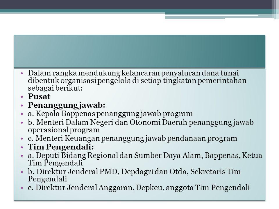 Dalam rangka mendukung kelancaran penyaluran dana tunai dibentuk organisasi pengelola di setiap tingkatan pemerintahan sebagai berikut: Pusat Penanggu