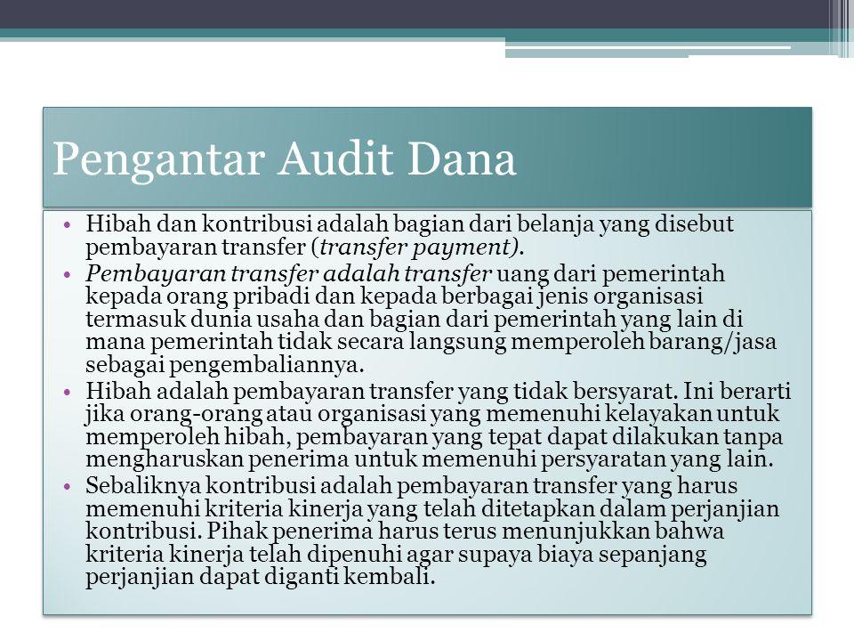 Pengantar Audit Dana Hibah dan kontribusi adalah bagian dari belanja yang disebut pembayaran transfer (transfer payment). Pembayaran transfer adalah t