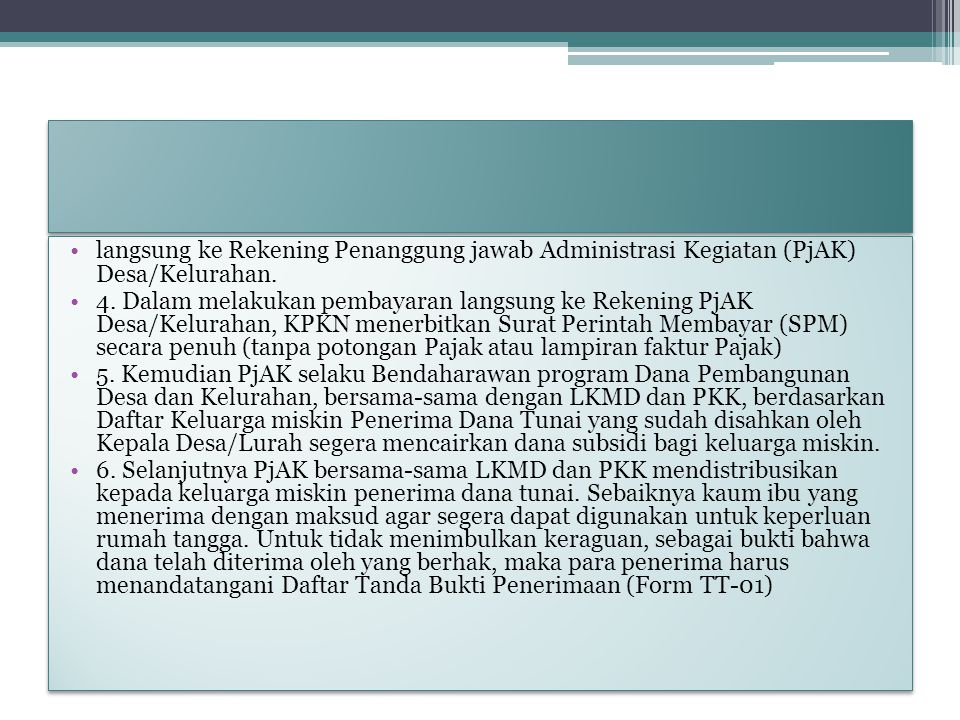 langsung ke Rekening Penanggung jawab Administrasi Kegiatan (PjAK) Desa/Kelurahan. 4. Dalam melakukan pembayaran langsung ke Rekening PjAK Desa/Kelura