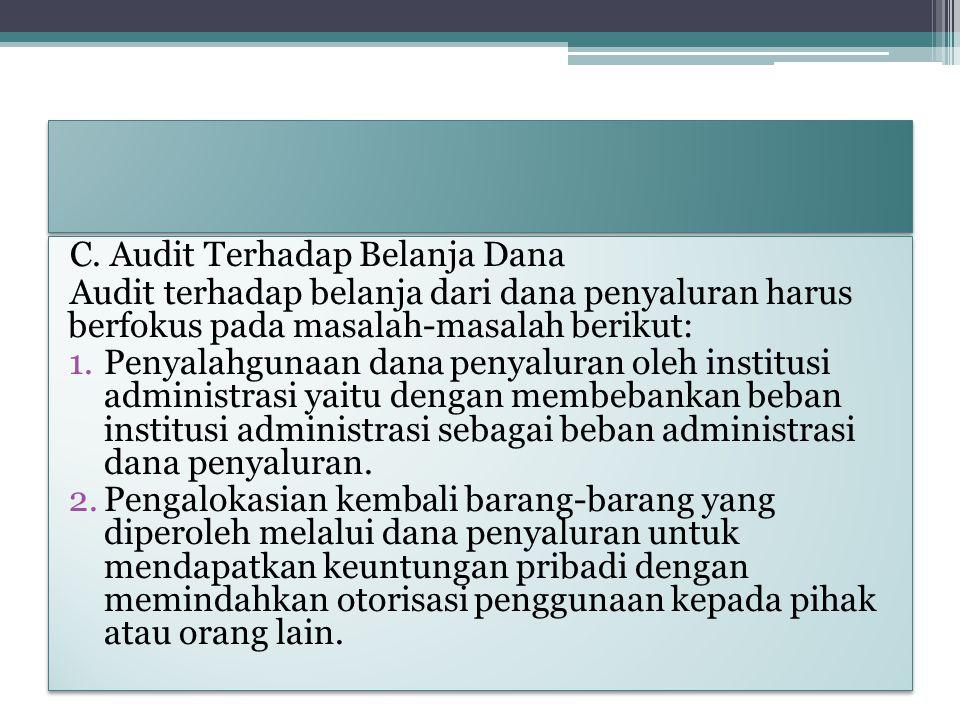 C. Audit Terhadap Belanja Dana Audit terhadap belanja dari dana penyaluran harus berfokus pada masalah-masalah berikut: 1.Penyalahgunaan dana penyalur