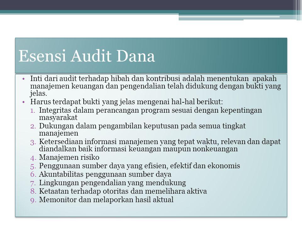Esensi Audit Dana Inti dari audit terhadap hibah dan kontribusi adalah menentukan apakah manajemen keuangan dan pengendalian telah didukung dengan buk