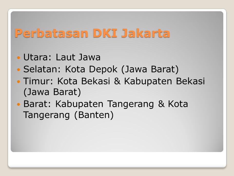 Perbatasan DKI Jakarta Utara: Laut Jawa Selatan: Kota Depok (Jawa Barat) Timur: Kota Bekasi & Kabupaten Bekasi (Jawa Barat) Barat: Kabupaten Tangerang