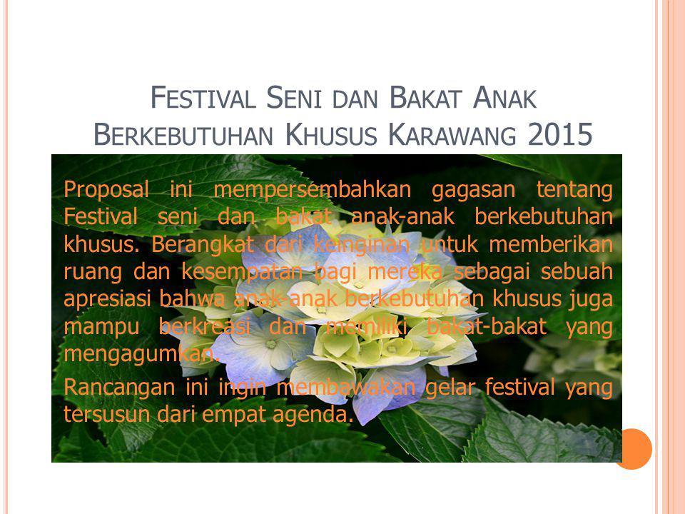 F ESTIVAL S ENI DAN B AKAT A NAK B ERKEBUTUHAN K HUSUS K ARAWANG 2015 Proposal ini mempersembahkan gagasan tentang Festival seni dan bakat anak-anak berkebutuhan khusus.