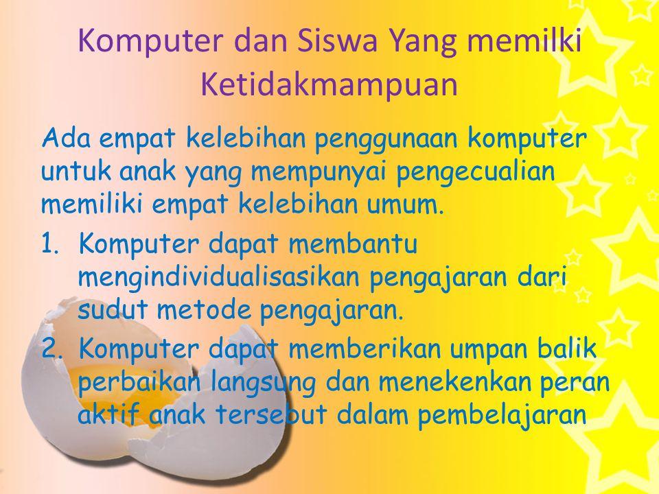 Komputer dan Siswa Yang memilki Ketidakmampuan Ada empat kelebihan penggunaan komputer untuk anak yang mempunyai pengecualian memiliki empat kelebihan umum.