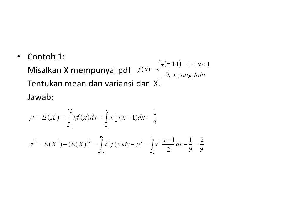 Contoh 1: Misalkan X mempunyai pdf Tentukan mean dan variansi dari X. Jawab: