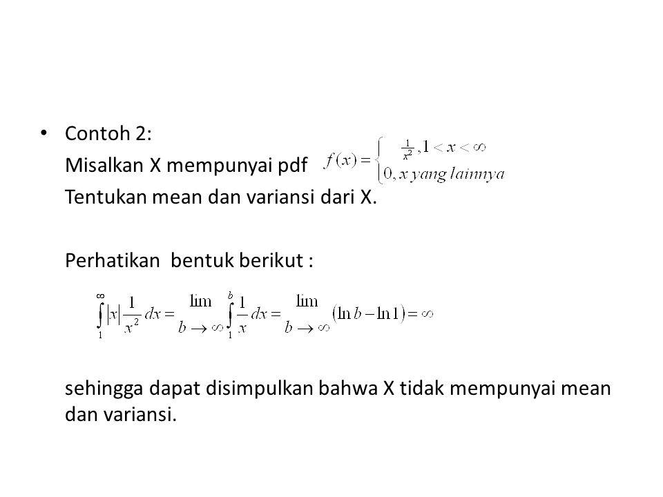 Contoh 2: Misalkan X mempunyai pdf Tentukan mean dan variansi dari X.