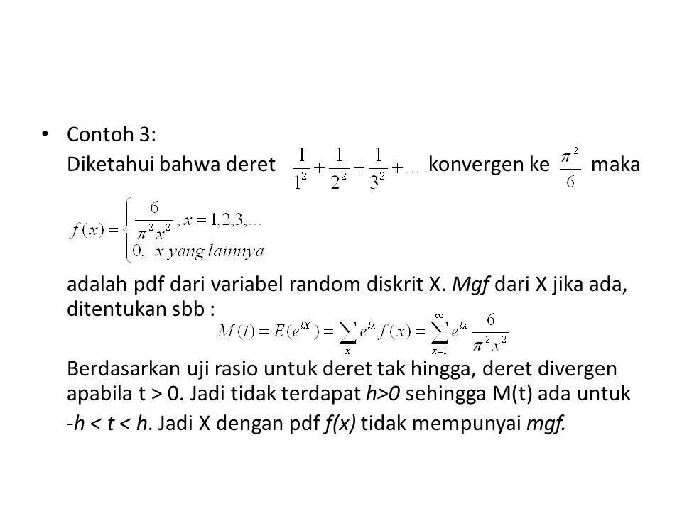 Contoh 3: Diketahui bahwa deret konvergen ke maka adalah pdf dari variabel random diskrit X.