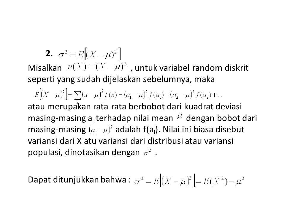 2. Misalkan, untuk variabel random diskrit seperti yang sudah dijelaskan sebelumnya, maka atau merupakan rata-rata berbobot dari kuadrat deviasi masin
