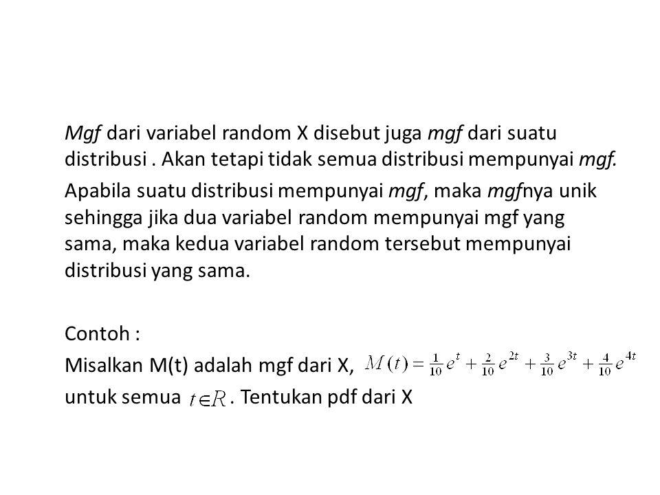 Mgf dari variabel random X disebut juga mgf dari suatu distribusi.