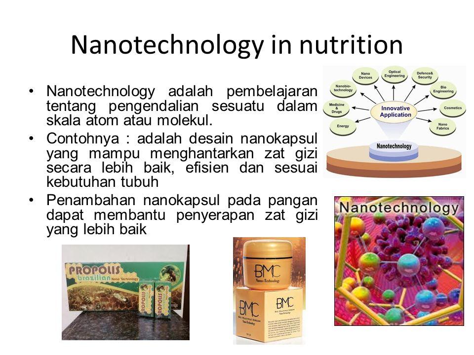 Nanotechnology in nutrition Nanotechnology adalah pembelajaran tentang pengendalian sesuatu dalam skala atom atau molekul. Contohnya : adalah desain n